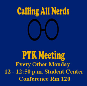 PTK Meetings every 2nd and 4th Friday at 12:15p in the large collaboration room in the Learning Commons